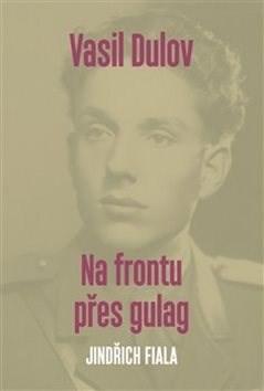 Vasil Dulov - Na frontu přes gulag - Jindřich Fiala