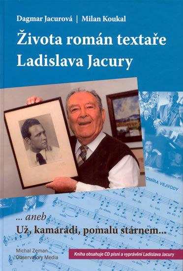 Života román textaře Ladislava Jacury ... aneb Už, kamarádi, pomalu stárnem + CD