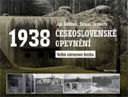 Československé opevnění 1938 - Velká obrazová kniha - Jan Lakosil, Tomáš Svoboda